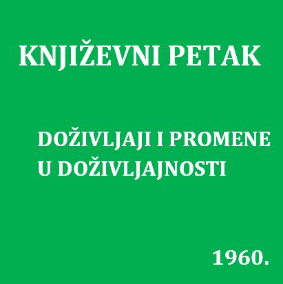 Doživljaji i promene u doživljajnosti : Književni petak, 6. 5. 1960. / govori Oskar Davičo ; urednica Vera Mudri-Škunca