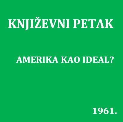 Amerika kao ideal? : Književni petak, 15. 12. 1961. / govori Danilo Pejović ; urednica Vera Mudri-Škunca