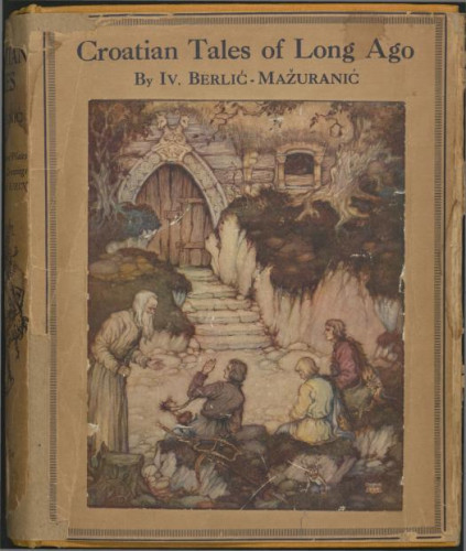 Croatian tales of long ago / by Iv. Berlić-Mažuranić