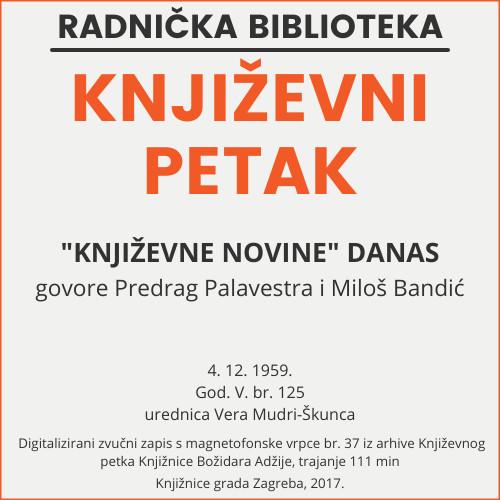 Književne novine danas : Književni petak, 4. 12. 1959. / govore Miloš Bandić i Predrag Palavestra ; urednica Vera Mudri-Škunca