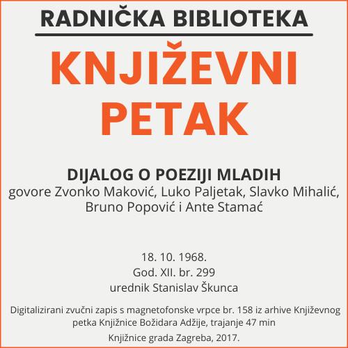 Dijalog o poeziji mladih : Književni petak, 18. 10. 1968. / govore Zvonko Maković ... [et al.] ; voditelj i urednik Stanislav Škunca
