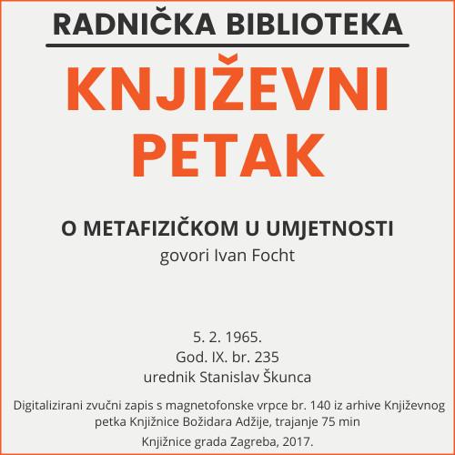 O metafizičkom u umjetnosti : Književni petak, 5. 2. 1965. / govori Ivan Focht ; urednik Stanislav Škunca