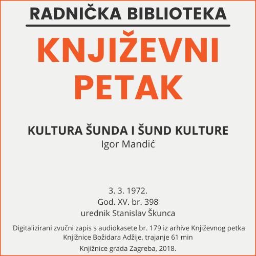 Kultura šunda i šund kulture : Književni petak, dvorana u Novinarskom domu, 3. 3. 1972., br. 398 / Igor Mandić ; urednik Stanislav Škunca