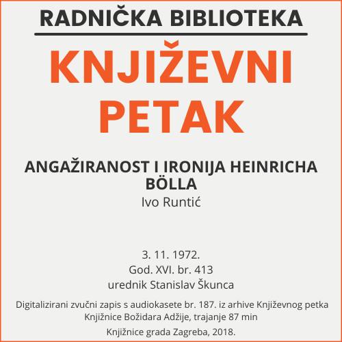 Angažiranost i ironija Heinricha Bölla : Književni petak, dvorana u Novinarskom domu, 3. 11. 1972., br. 413 / Ivo Runtić ; urednik Stanislav Škunca