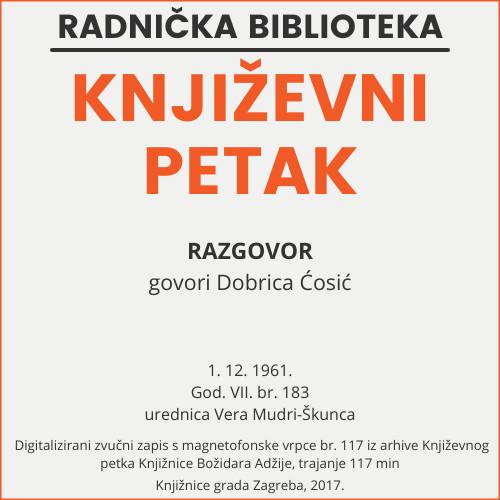 Razgovor : Književni petak, 1. 12. 1961., Radnički dom / govori Dobrica Ćosić ; urednica Vera Mudri-Škunca