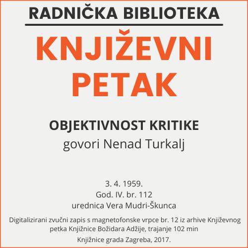 Objektivnost kritike : Književni petak, 3. 4. 1959. / govori Nenad Turkalj ; urednica Vera Mudri-Škunca
