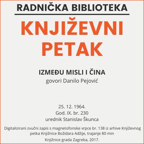 Između misli i čina : Književni petak, 25. 12. 1964. / govori Danilo Pejović ; urednik Stanislav Škunca