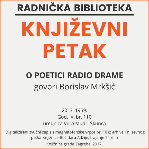 O poetici radio drame : Književni petak, 20. 3. 1959., Radnički dom / govori Borislav Mrkšić ; urednica Vera Mudri-Škunca