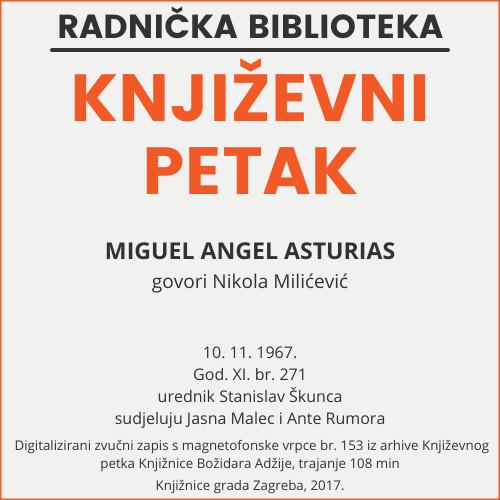 Miguel Angel Asturias : Književni petak, 10. 11. 1967. / govori Nikola Milićević ; sudjeluju Jasna Malec i Ante Rumora ; urednik Stanislav Škunca
