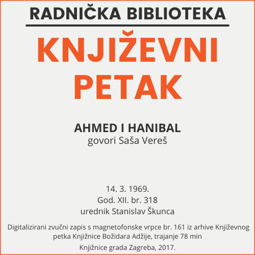 Ahmed i Hanibal : Književni petak, 14. 3. 1969. / govori Saša Vereš ; urednik Stanislav Škunca