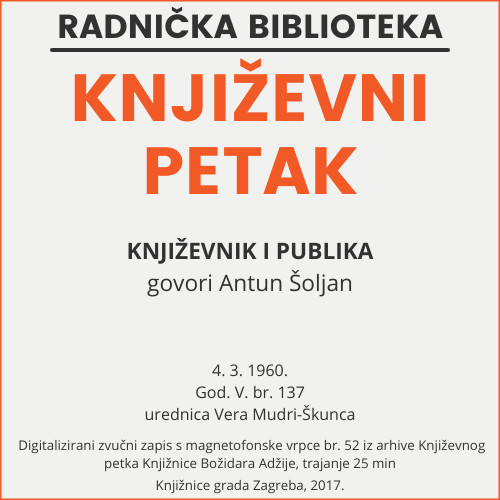 Književnik i publika : Književni petak, 4. 3. 1960. / govori Antun Šoljan ; urednica Vera Mudri-Škunca