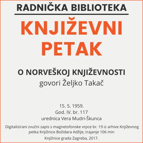 O norveškoj književnosti : Književni petak, 15. 5. 1959., Radnički dom / govori Željko Takač ; urednica Vera Mudri-Škunca