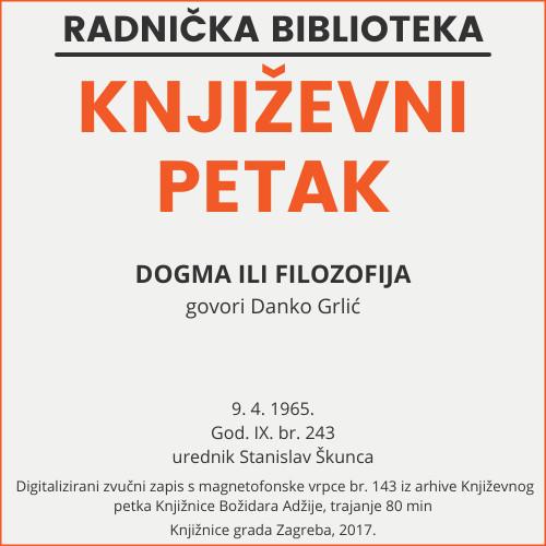 Dogma ili filozofija : Književni petak, 9. 4. 1965. / govori Danko Grlić ; urednik Stanislav Škunca