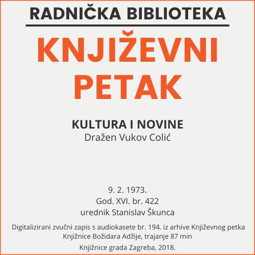 Kultura i novine : Književni petak, dvorana u Novinarskom domu, 9. 2. 1973., br. 422 / Dražen Vukov Colić ; urednik Stanislav Škunca