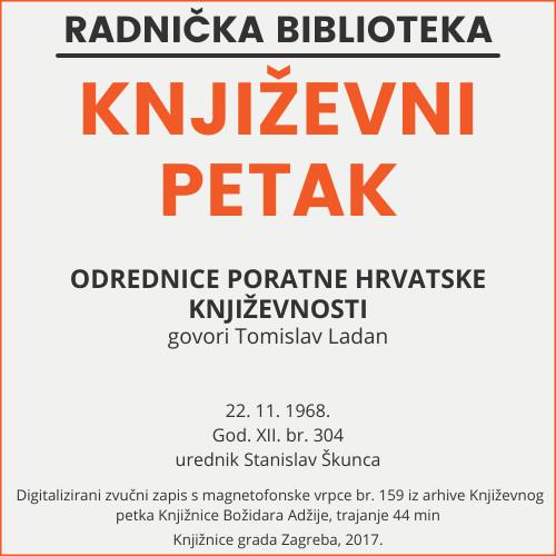 Odrednice poratne hrvatske književnosti : Književni petak, 22. 11. 1968. / govori Tomislav Ladan ; urednik Stanislav Škunca