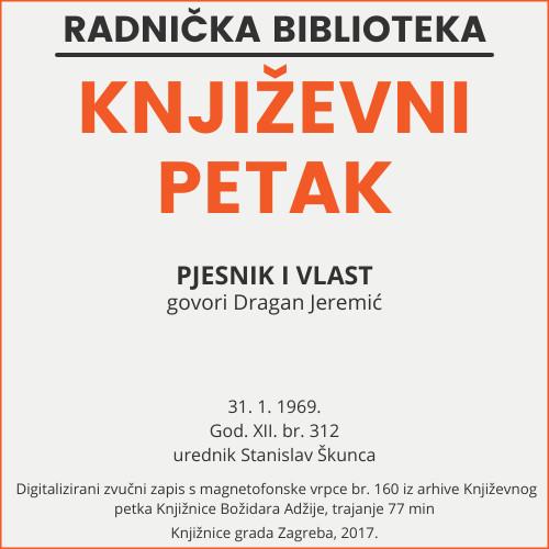 Pjesnik i vlast : Književni petak, 31. 1. 1969., dvorana u Medulićevoj 30 / govori Dragan Jeremić ; urednik Stanislav Škunca