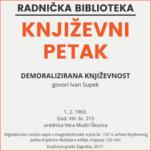 Demoralizirana književnost : Književni petak, 1. 2. 1963. / govori Ivan Supek ; urednica Vera Mudri-Škunca