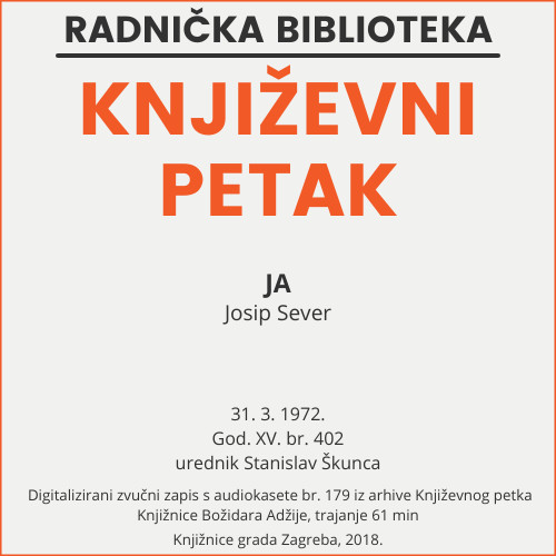 Ja : Književni petak, dvorana u Novinarskom domu, 31. 3. 1972., br. 402 / Josip Sever ; urednik Stanislav Škunca