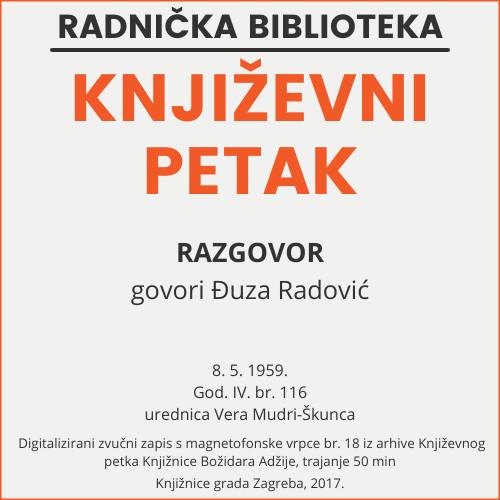 Razgovor : Književni petak, 8. 5. 1959., Radnički dom / govori Đuza Radović ; urednica Vera Mudri-Škunca