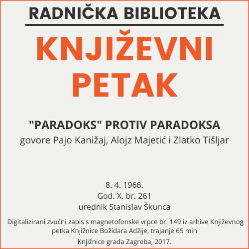 """Paradoks"" protiv paradoksa : Književni petak, 8. 4. 1966., Radnički dom / govore Pajo Kanižaj, Alojz Majetić, Zlatko Tišljar ; urednik Stanislav Škunca"