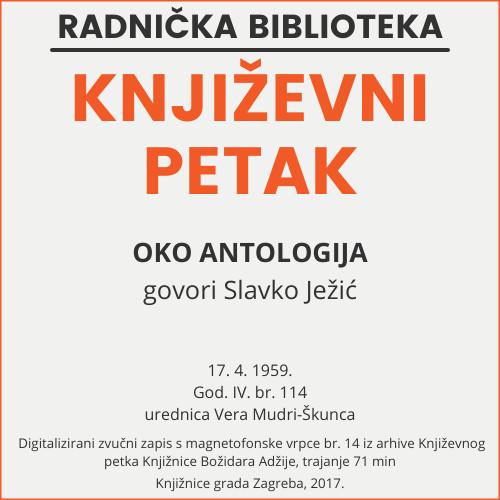Oko antologija : Književni petak, 17. 4. 1959. / govori Slavko Ježić ; urednica Vera Mudri-Škunca