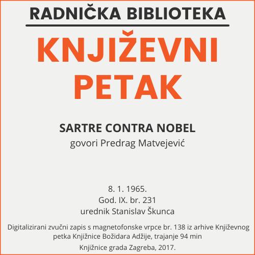Sartre contra Nobel : Književni petak, 8. 1. 1965., Radnički dom / govori Predrag Matvejević ; urednik Stanislav Škunca