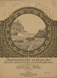 Dalmatinske milopojke : karišik dalmatisnkih narodnih pjesama za glasovir dvoručno / udesio Vjekoslav Řáha kapelnik i organista u Dubrovniku