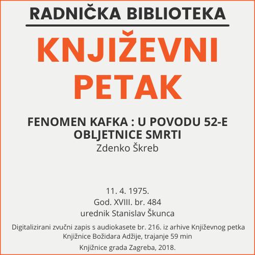 Fenomen Kafka : u povodu 52-e obljetnice smrti : Književni petak, dvorana u Novinarskom domu, 11. 4. 1975., br. 484 / Zdenko Škreb ; urednik Stanislav Škunca