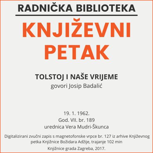 Tolstoj i naše vrijeme : Književni petak, 19. 1. 1962., Radnički dom / govori Josip Badalić ; urednica Vera Mudri-Škunca
