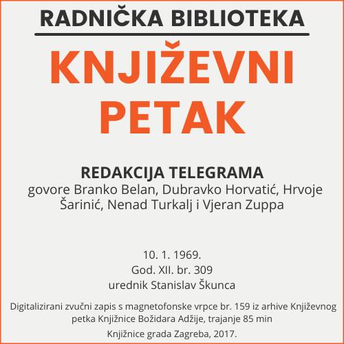 Redakcija Telegrama : Književni petak, 10.1.1969., dvorana u Medulićevoj 30 / govore Branko Belan ... [et al.] ; urednik i voditelj Stanislav Škunca
