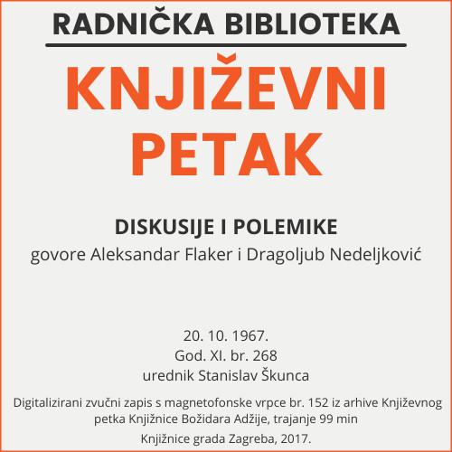 Diskusije i polemike : Književni petak, 20. 10. 1967. / govore Aleksandar Flaker i Dragoljub Nedeljković ; urednik Stanislav Škunca