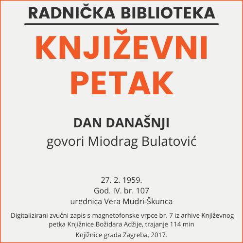 Dan današnji : Književni petak, 27. 2. 1959. / govori Miodrag Bulatović ; urednica Vera Mudri-Škunca