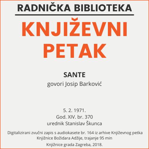 Sante : Književni petak, dvorana u Medulićevoj 30, 5. 2. 1971., br. 370 / Josip Barković ; urednik Stanislav Škunca