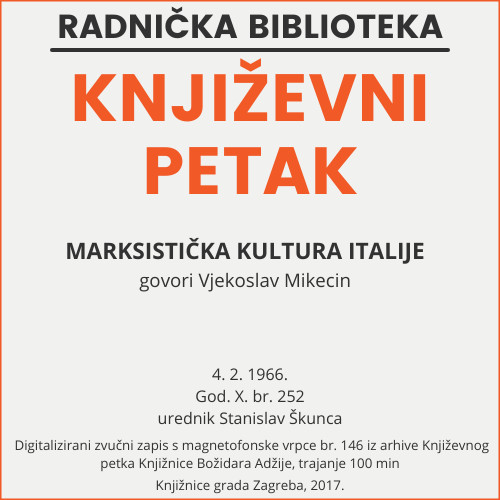 Marksistička kultura Italije : Književni petak, 4. 2. 1966. / govori Vjekoslav Mikecin ; urednik Stanislav Škunca