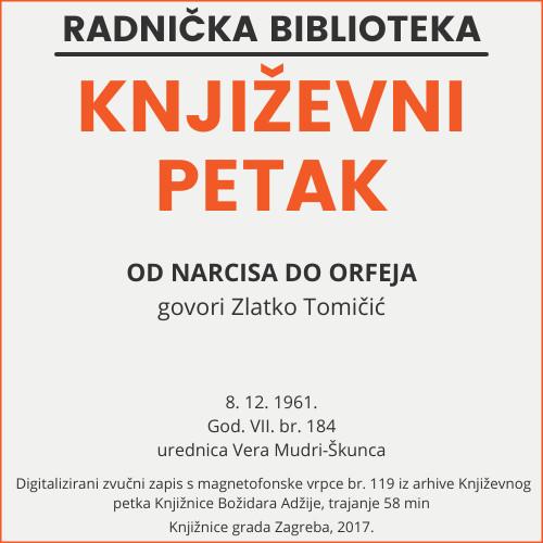 Od Narcisa do Orfeja : Književni petak, 8. 12. 1961. / govori Zlatko Tomičić ; urednica Vera Mudri-Škunca