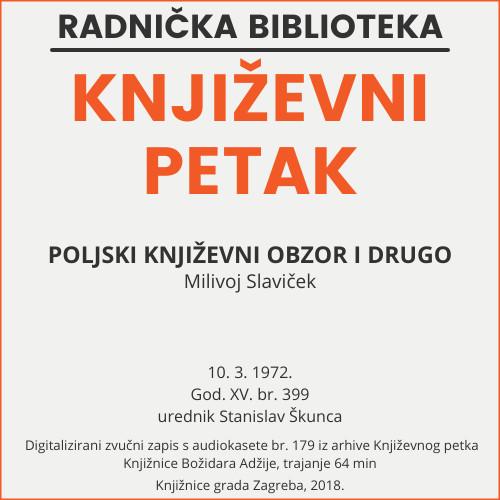 Poljski književni obzor i drugo : Književni petak, dvorana u Novinarskom domu, 10. 3. 1972., br. 399 / Milivoj Slaviček ; urednik Stanislav Škunca