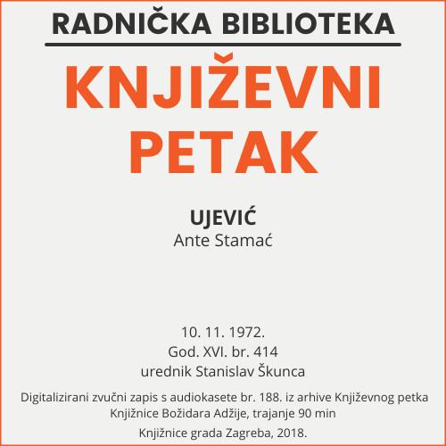 Ujević : monografija - biblioteka Kolo. Zagreb, 1972. : Književni petak, dvorana u Novinarskom domu, 10. 11. 1972., br. 414 / Ante Stamać ; urednik Stanislav Škunca