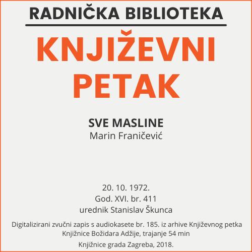 Sve masline : Književni petak, dvorana u Novinarskom domu, 20. 10. 1972., br. 411 / Marin Franičević ; urednik Stanisla Škunca