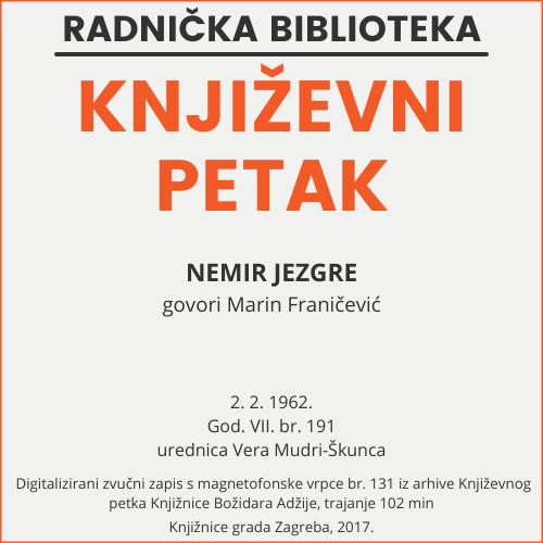 Nemir jezgre : Književni petak, 2. 2. 1962. / govori Marin Franičević ; urednica Vera Mudri-Škunca