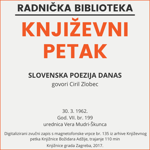 Slovenska poezija danas : Književni petak, 30. 3. 1962., Radnički dom / govori Ciril Zlobec ; urednica Vera Mudri-Škunca