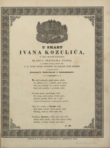 U smart Ivana Kozulića, II. god. pravah slušaoca, mladića prevelika ufanja : u Zagrebu dana 3. lipnja 1840. u 22. dobe svoje godištu na žalost svih dobrih preminuvšega tugujući priatelji i domorodci / I. M.