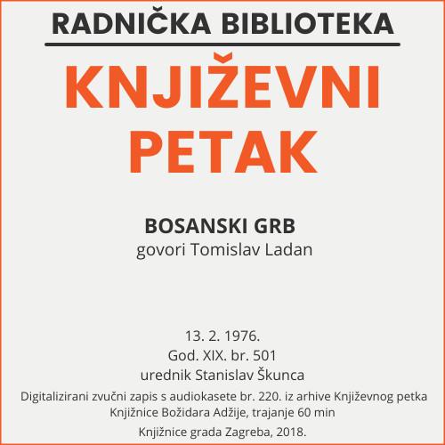 Bosanski grb : Književni petak, dvorana u Novinarskom domu, 13. 2. 1976., br. 501 / Tomislav Ladan ; urednik Stanislav Škunca