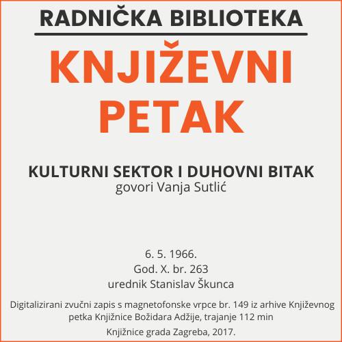 Kulturni sektor i duhovni bitak : Književni petak, 6. 5. 1966. / govori Vanja Sutlić ; urednik Stanislav Škunca