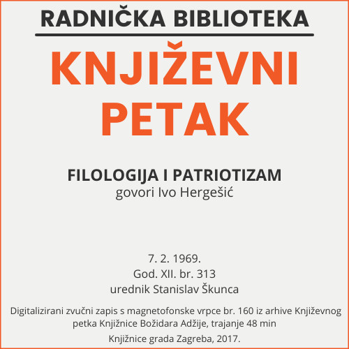 Filologija i patriotizam : Književni petak, 7. 2. 1969. / govori Ivo Hergešić ; urednik Stanislav Škunca