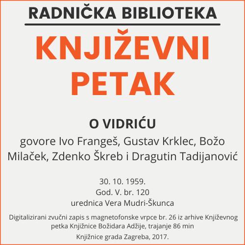 O Vidriću : Književni petak, 30. 10. 1959., Radnički dom / govore Ivo Frangeš ... [et al.] ; urednica Vera Mudri-Škunca