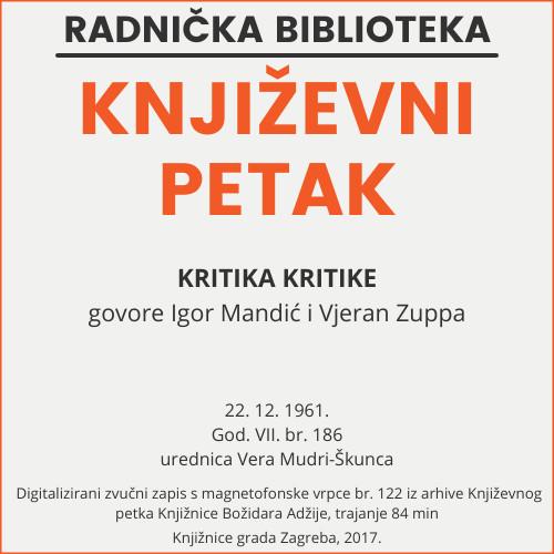 Kritika kritike : Književni petak, 22. 12. 1961. / govore Igor Mandić i Vjeran Zuppa ; urednica Vera Mudri-Škunca
