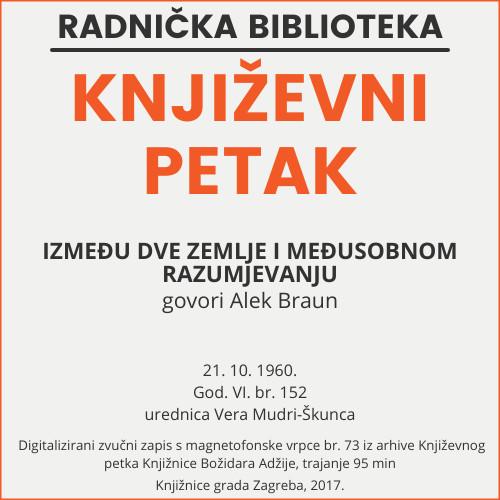 Između dve zemlje i međusobnom razumjevanju : Književni petak, 21. 10. 1960. / govori Alek Braun ; urednica Vera Mudri-Škunca