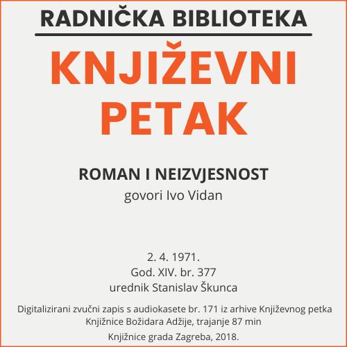 Roman i neizvjesnost : Književni petak, dvorana u Medulićevoj 30, 2. 4. 1971., br. 377 / govori Ivo Vidan ; urednik Stanislav Škunca