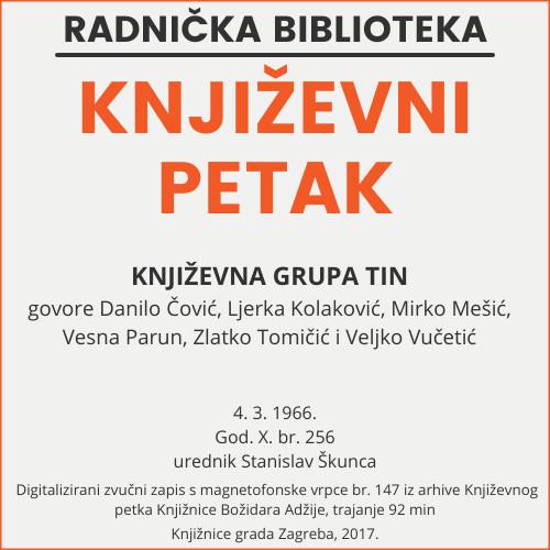 Književna grupa Tin : Književni petak, 4. 3. 1966. / govore Danilo Čović ... [et al.] ; sudjeluju Biserka Barčanec i Zvonko Torjanac ; urednik Stanislav Škunca