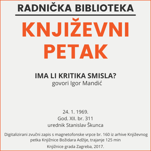 Ima li kritika smisla? : Književni petak, 24. 1. 1969. / govori Igor Mandić ; urednik Stanislav Škunca